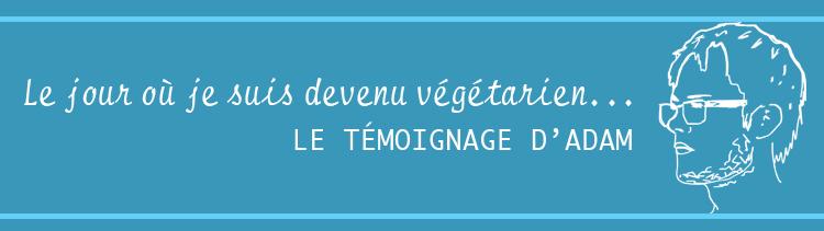 Bannière Adam : le jour où je suis devenu végétarien